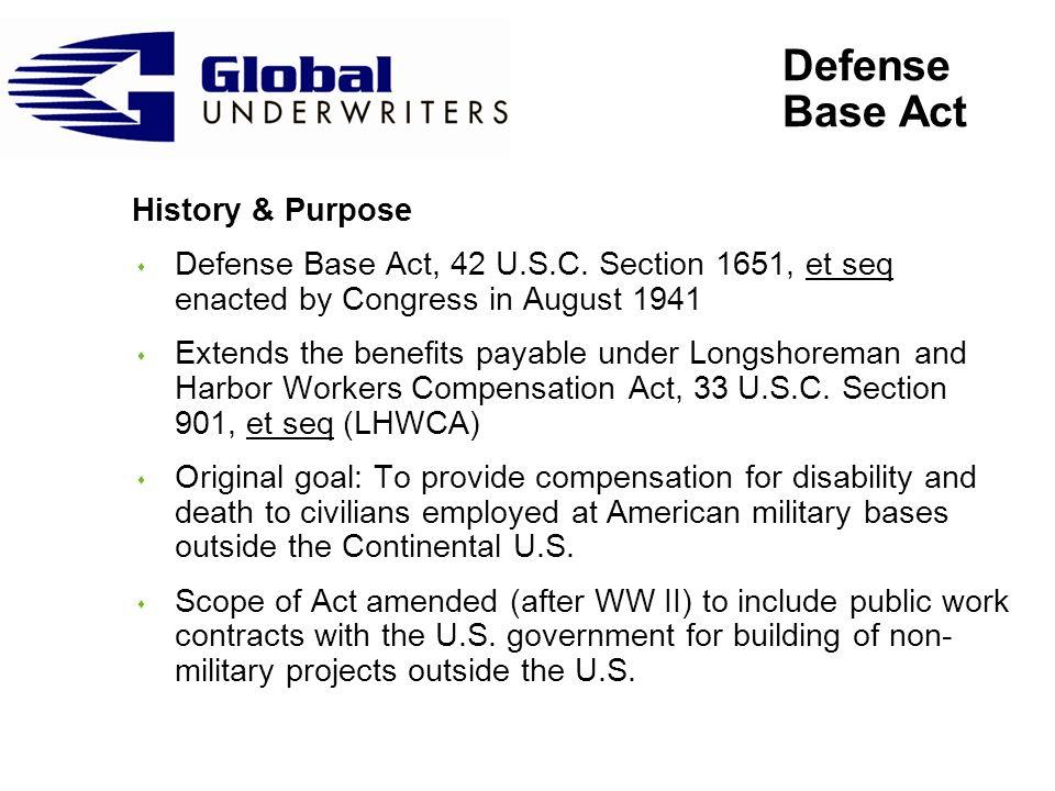 Defense Base Act History & Purpose s Defense Base Act, 42 U.S.C.