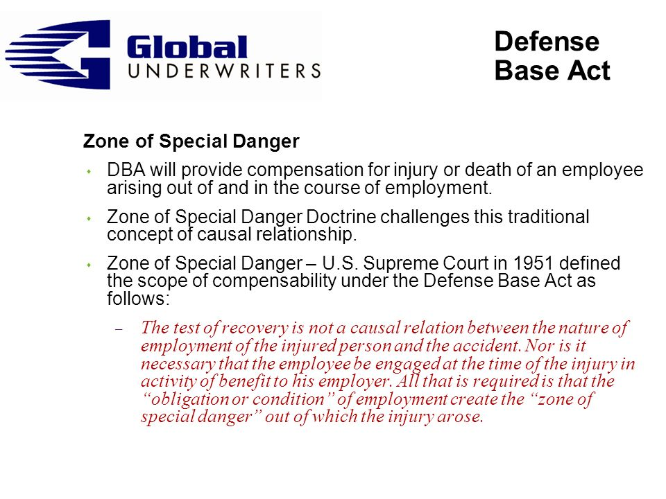 Defense Base Act Zone of Special Danger (continued) s Reasonable Recreation – Injury from certain recreational activities while off-duty may be compensable.
