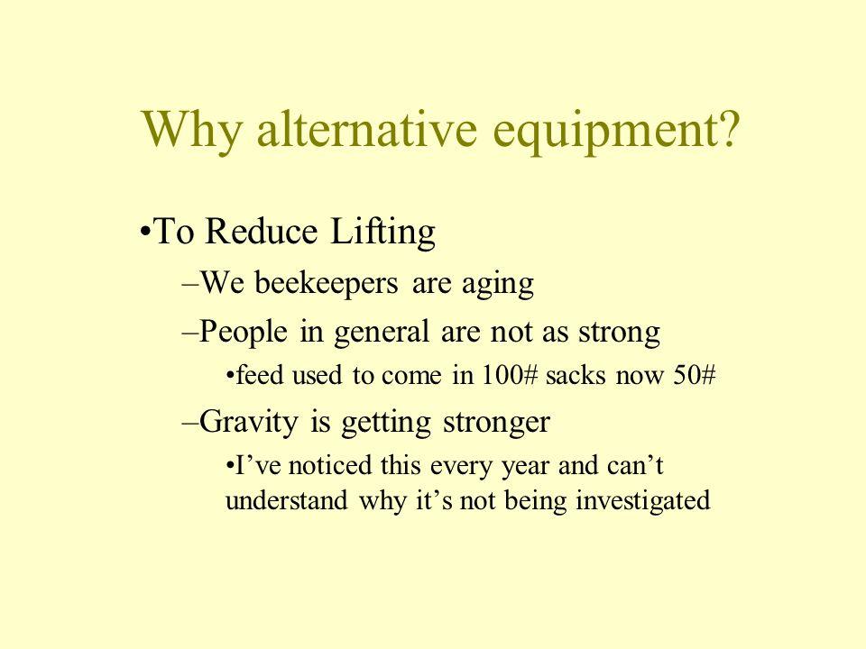 Why alternative equipment.