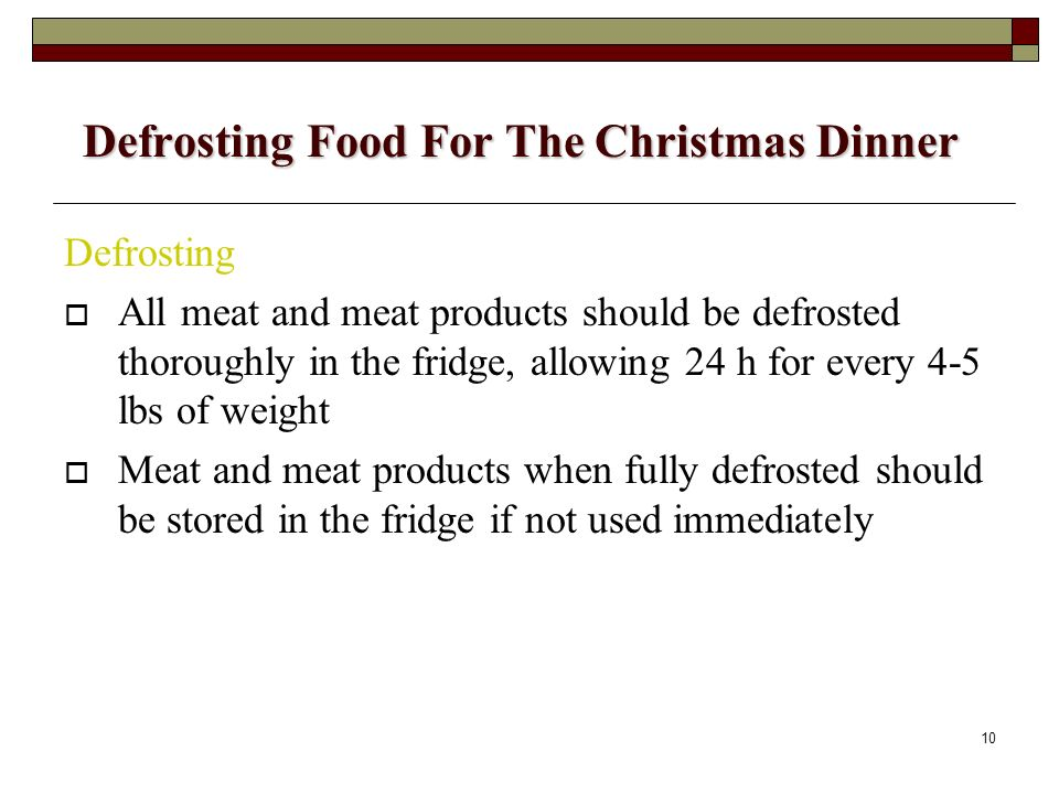 10 Defrosting Food For The Christmas Dinner Defrosting All meat and meat products should be defrosted thoroughly in the fridge, allowing 24 h for ever