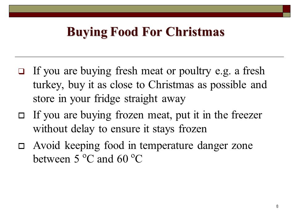 8 Buying Food For Christmas If you are buying fresh meat or poultry e.g. a fresh turkey, buy it as close to Christmas as possible and store in your fr