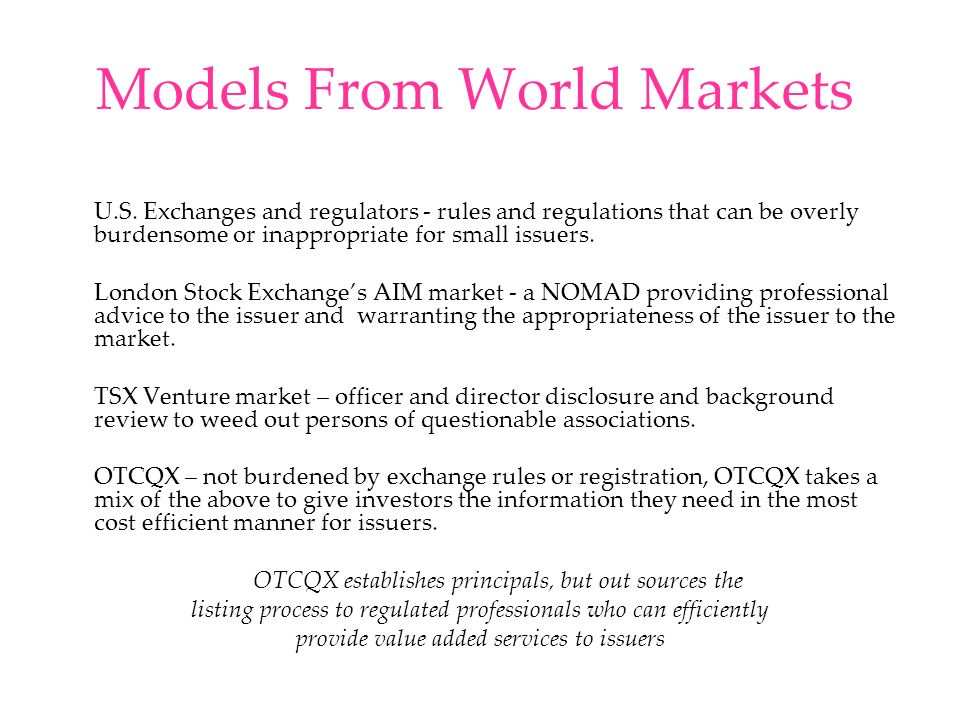 Models From World Markets U.S. Exchanges and regulators - rules and regulations that can be overly burdensome or inappropriate for small issuers. Lond