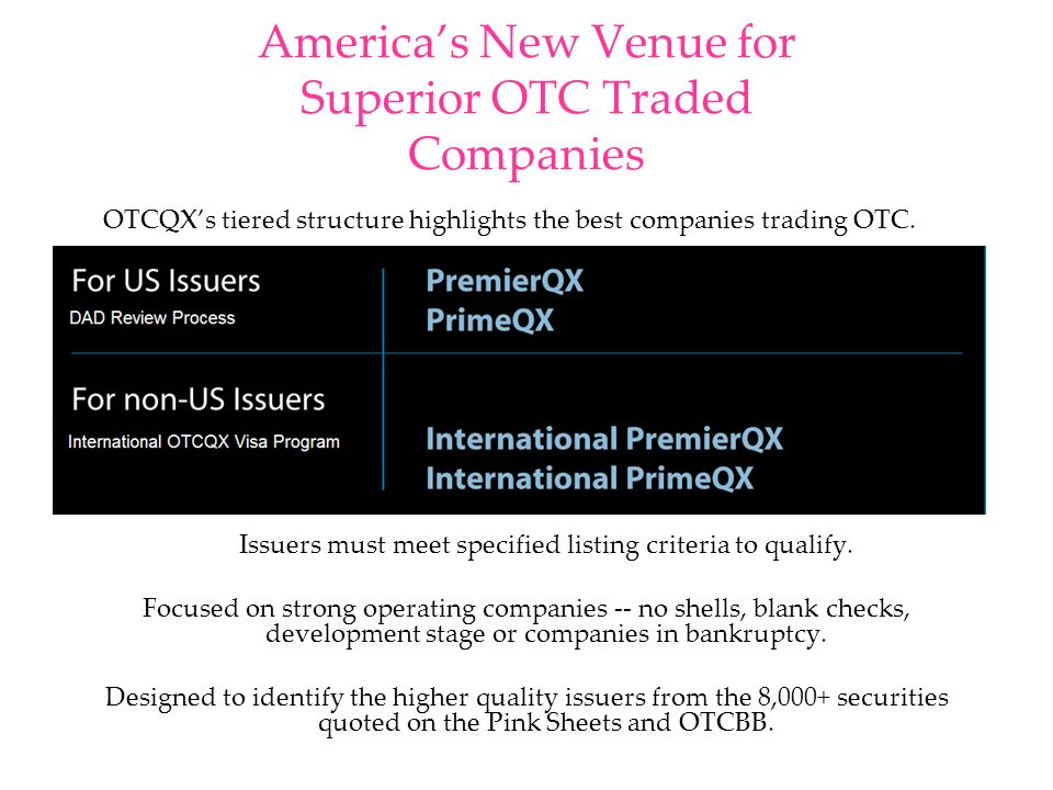 Americas New Venue for Superior OTC Traded Companies OTCQXs tiered structure highlights the best companies trading OTC. Issuers must meet specified li