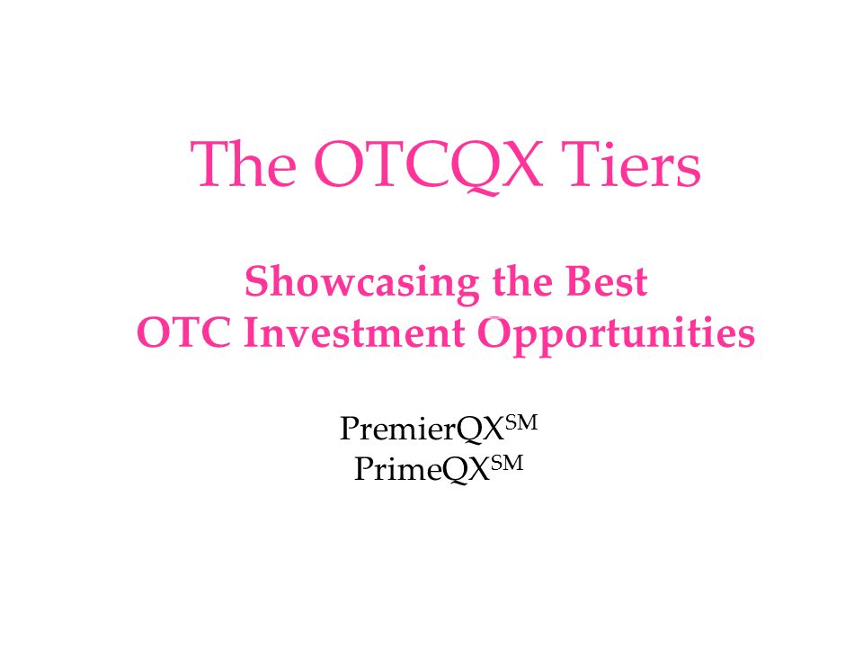 The OTCQX Tiers Showcasing the Best OTC Investment Opportunities PremierQX SM PrimeQX SM