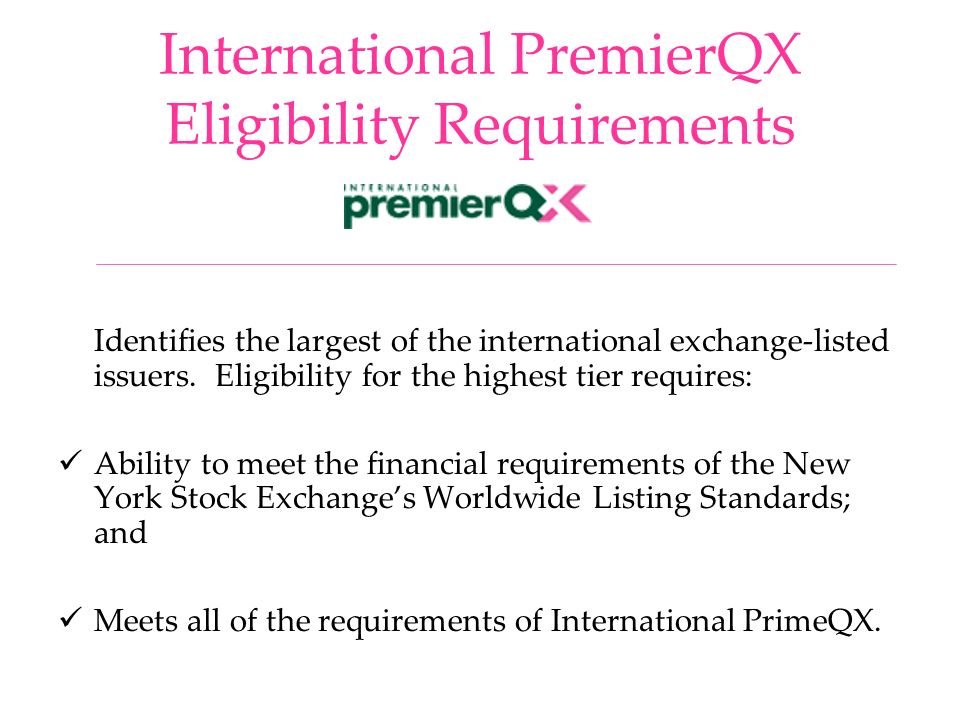 International PremierQX Eligibility Requirements Identifies the largest of the international exchange-listed issuers. Eligibility for the highest tier