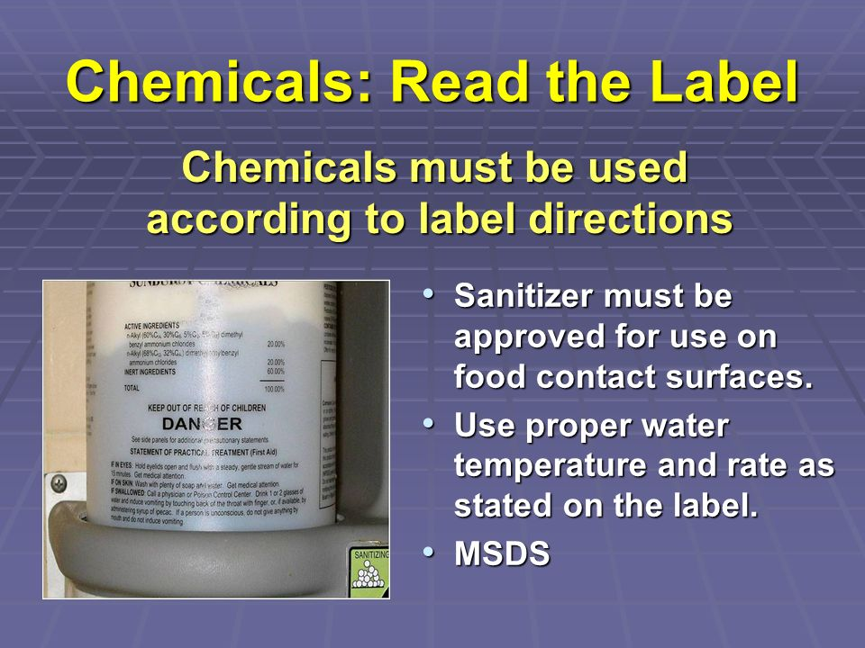 Chemicals: Read the Label Sanitizer must be approved for use on food contact surfaces. Sanitizer must be approved for use on food contact surfaces. Us