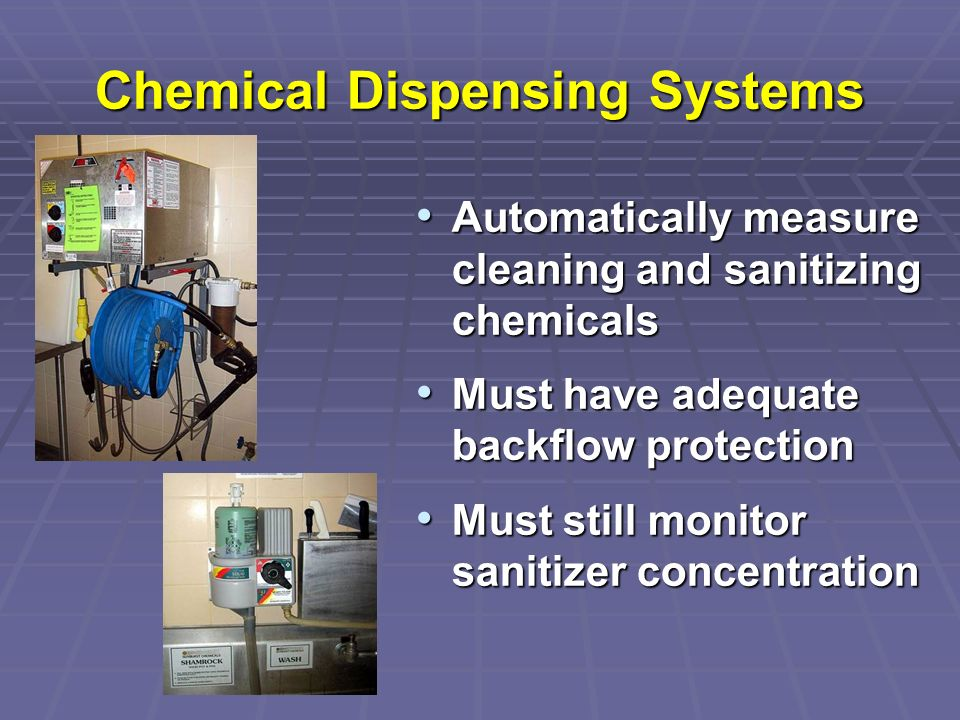 Chemical Dispensing Systems Automatically measure cleaning and sanitizing chemicals Automatically measure cleaning and sanitizing chemicals Must have
