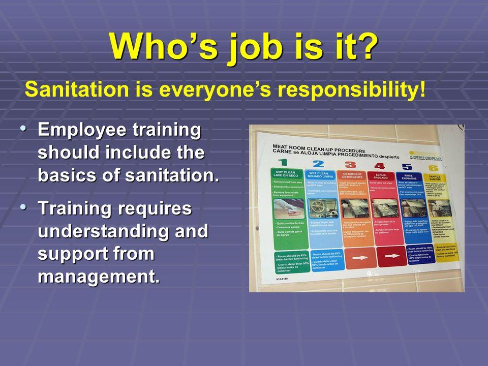 Whos job is it? Employee training should include the basics of sanitation. Employee training should include the basics of sanitation. Training require
