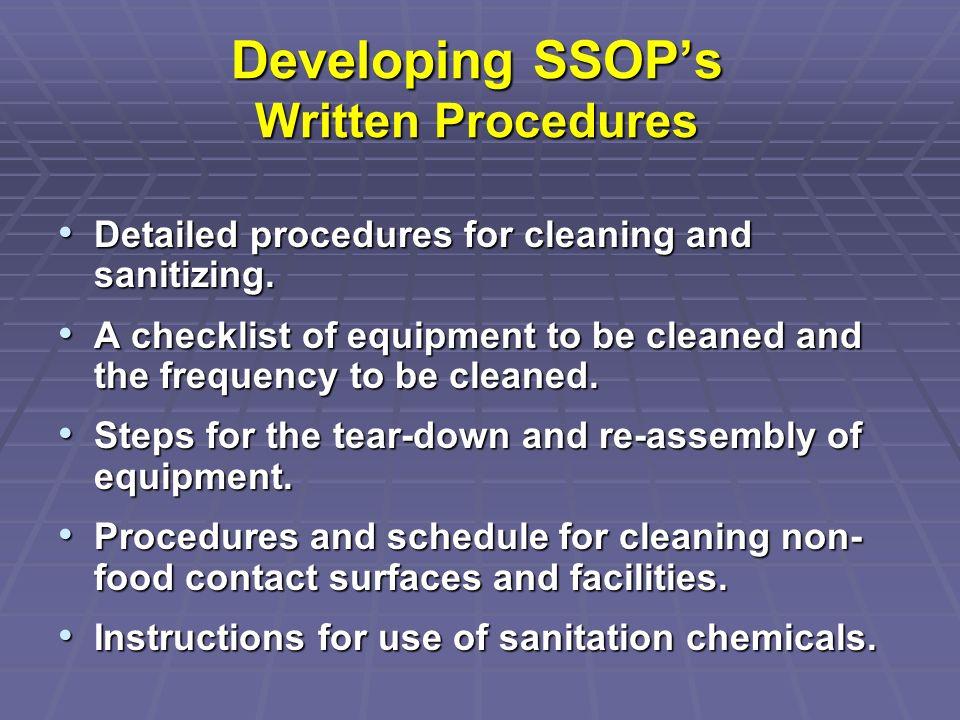 Developing SSOPs Written Procedures Detailed procedures for cleaning and sanitizing. Detailed procedures for cleaning and sanitizing. A checklist of e