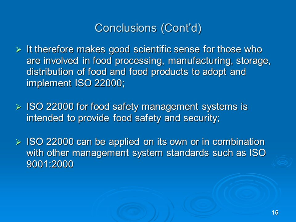 15 Conclusions (Contd) It therefore makes good scientific sense for those who are involved in food processing, manufacturing, storage, distribution of