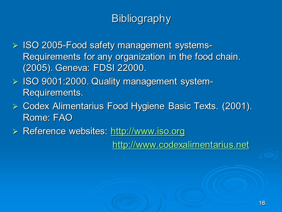 16 Bibliography ISO 2005-Food safety management systems- Requirements for any organization in the food chain. (2005). Geneva: FDSI 22000. ISO 2005-Foo