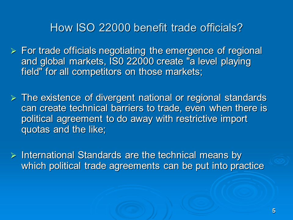 5 How ISO 22000 benefit trade officials? For trade officials negotiating the emergence of regional and global markets, IS0 22000 create