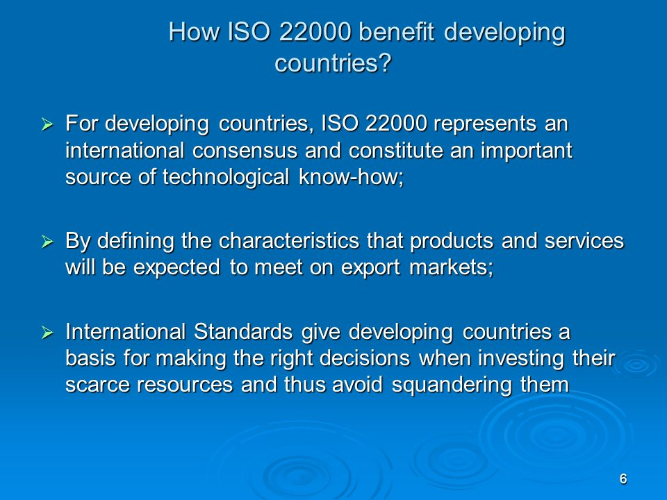 6 How ISO 22000 benefit developing countries? For developing countries, ISO 22000 represents an international consensus and constitute an important so