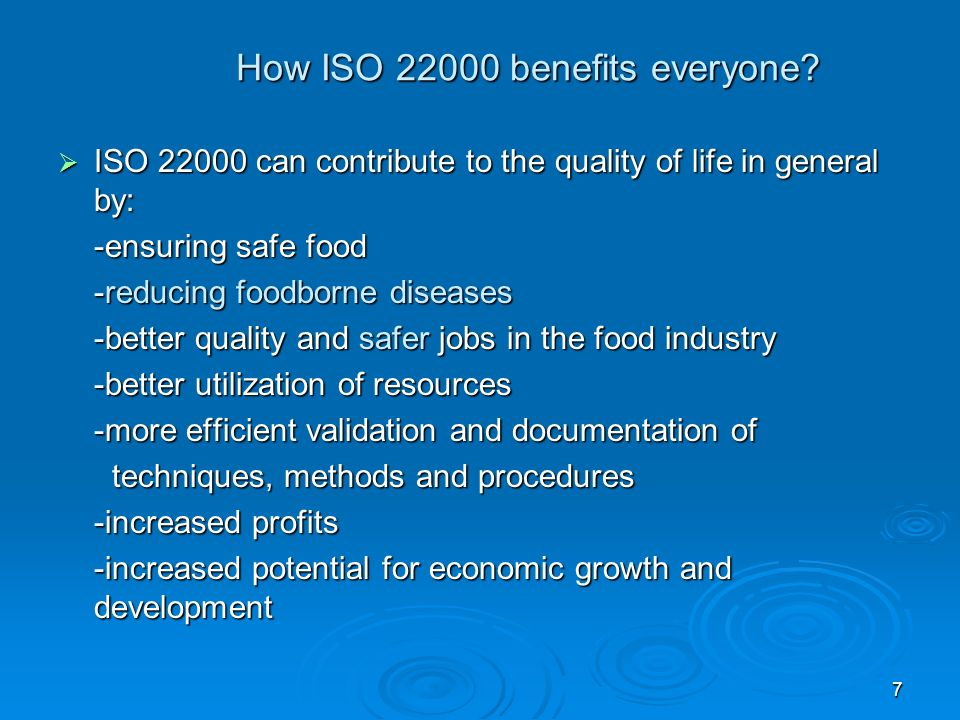7 How ISO 22000 benefits everyone? ISO 22000 can contribute to the quality of life in general by: ISO 22000 can contribute to the quality of life in g