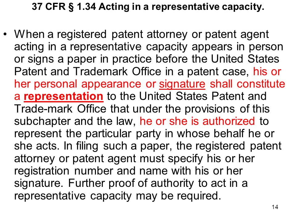 14 37 CFR § 1.34 Acting in a representative capacity. When a registered patent attorney or patent agent acting in a representative capacity appears in