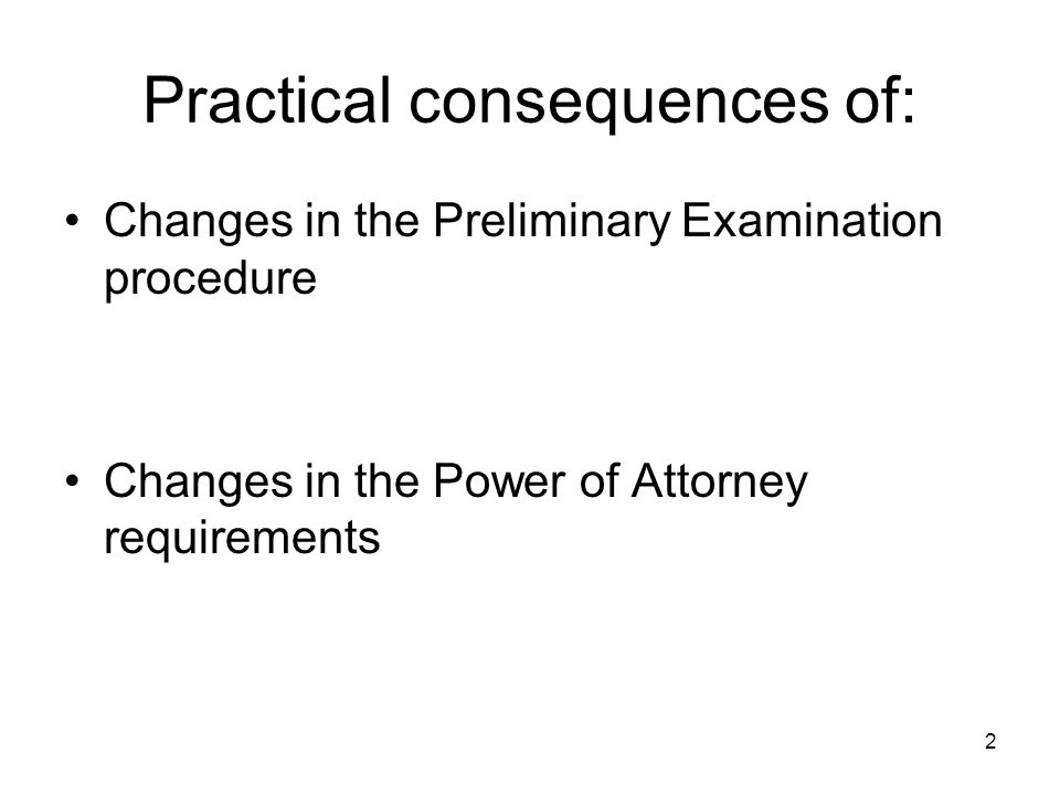 2 Practical consequences of: Changes in the Preliminary Examination procedure Changes in the Power of Attorney requirements