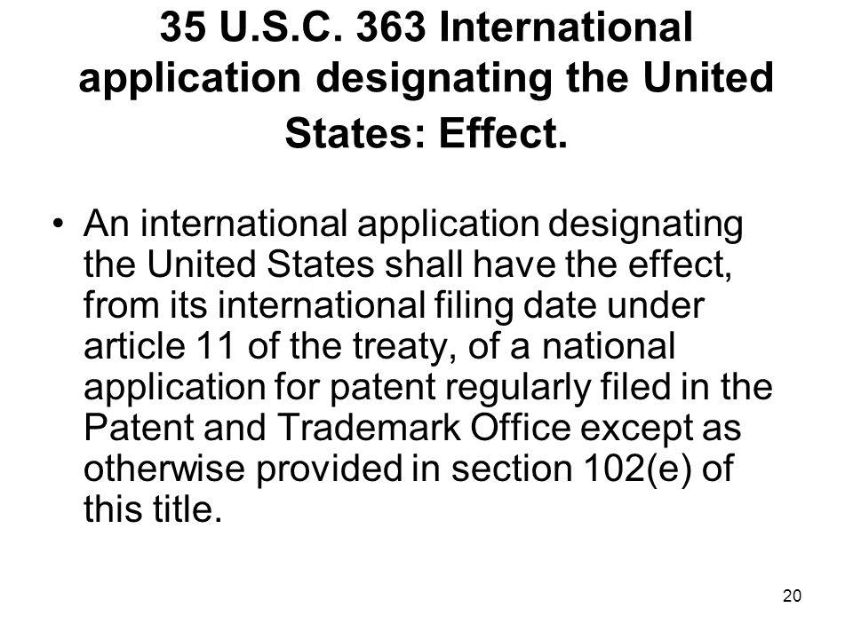 20 35 U.S.C. 363 International application designating the United States: Effect.
