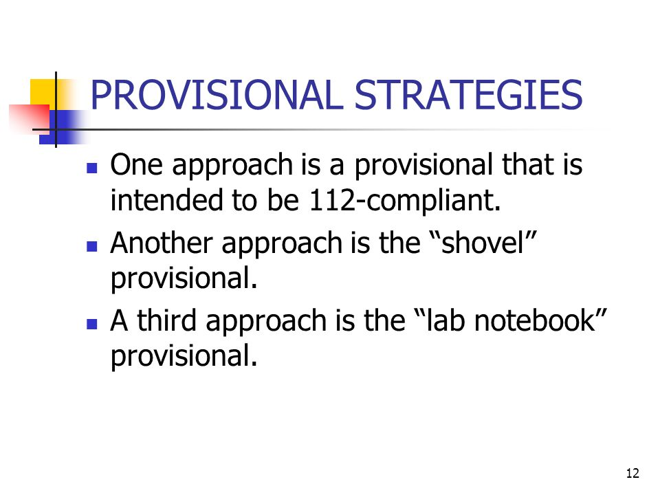 12 PROVISIONAL STRATEGIES One approach is a provisional that is intended to be 112-compliant.