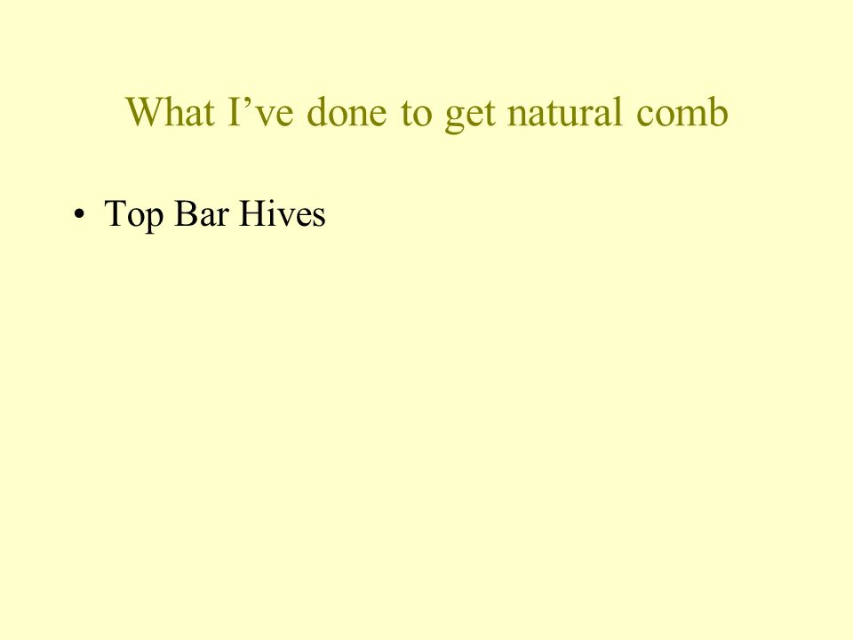 What Ive done to get natural comb Top Bar Hives