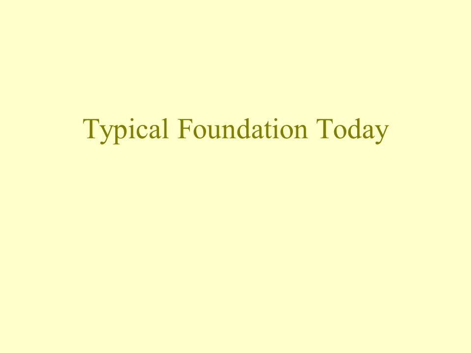 Typical Foundation Today