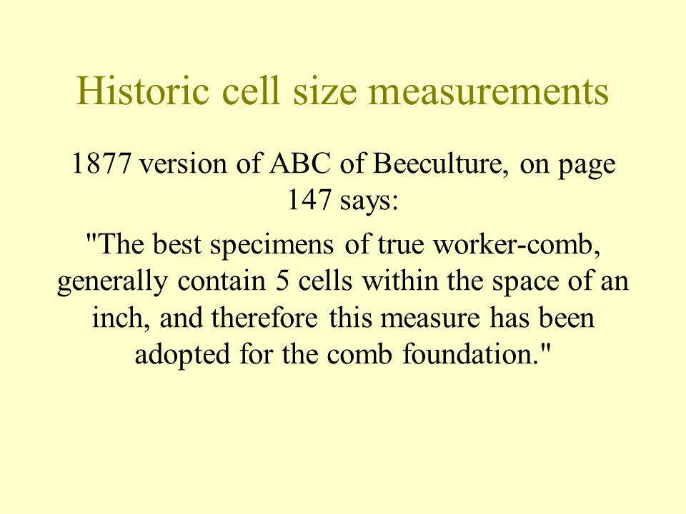 Historic cell size measurements 1877 version of ABC of Beeculture, on page 147 says: