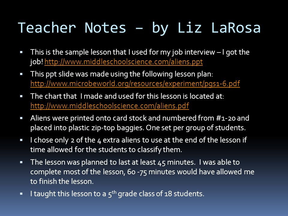 Teacher Notes – by Liz LaRosa This is the sample lesson that I used for my job interview – I got the job! http://www.middleschoolscience.com/aliens.pp