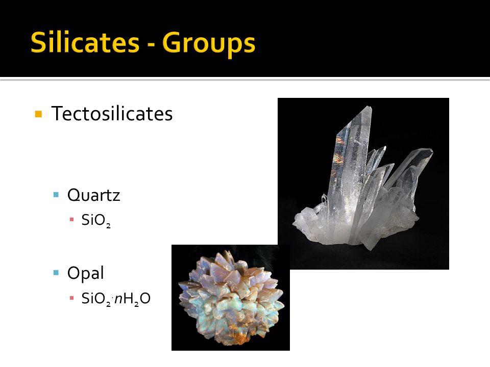 Tectosilicates Quartz SiO 2 Opal SiO 2. nH 2 O