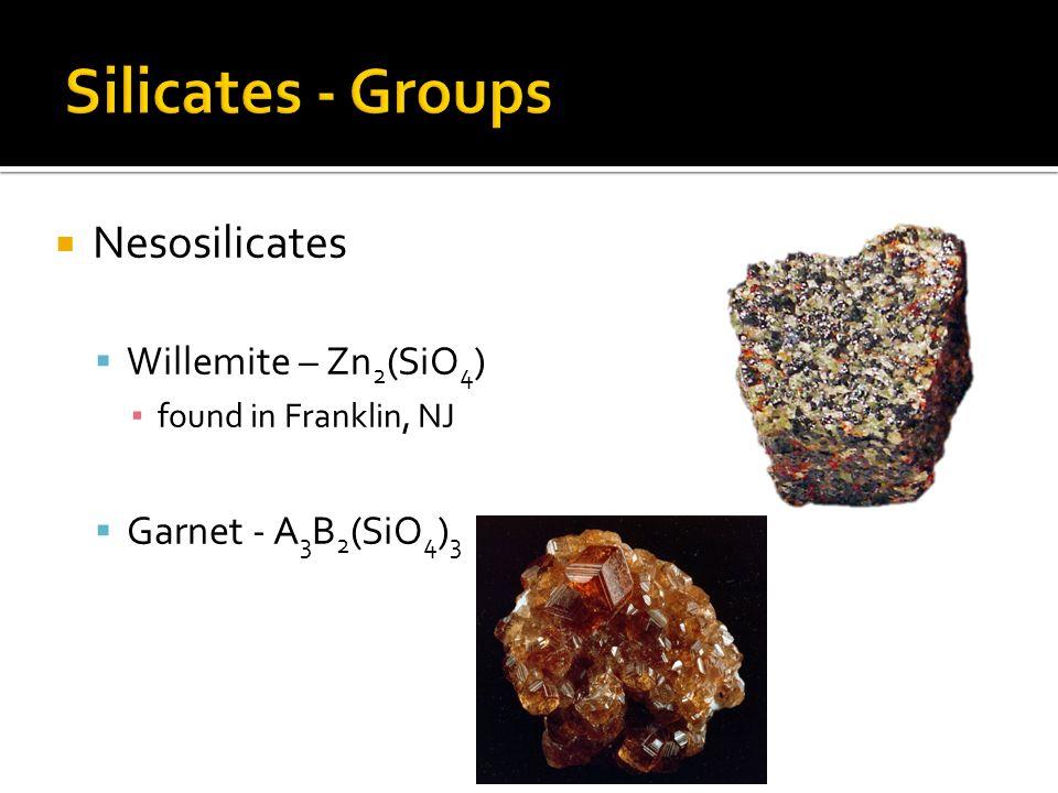 Nesosilicates Willemite – Zn 2 (SiO 4 ) found in Franklin, NJ Garnet - A 3 B 2 (SiO 4 ) 3
