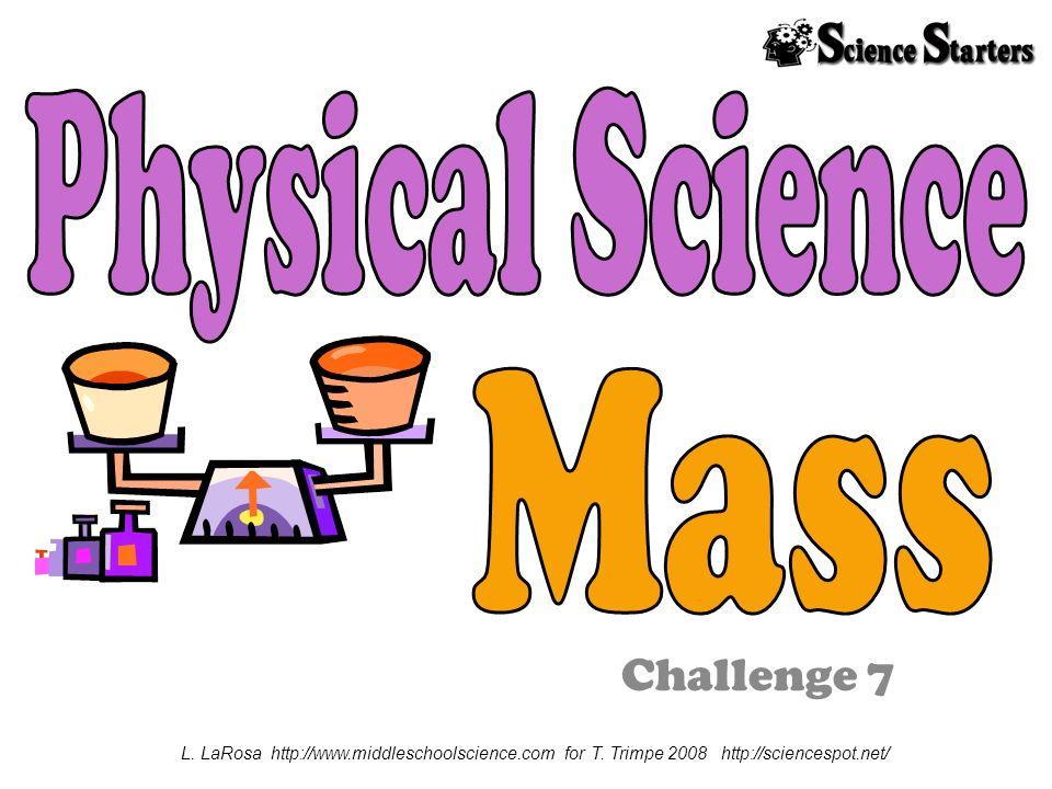 Challenge 7 L. LaRosa http://www.middleschoolscience.com for T. Trimpe 2008 http://sciencespot.net/