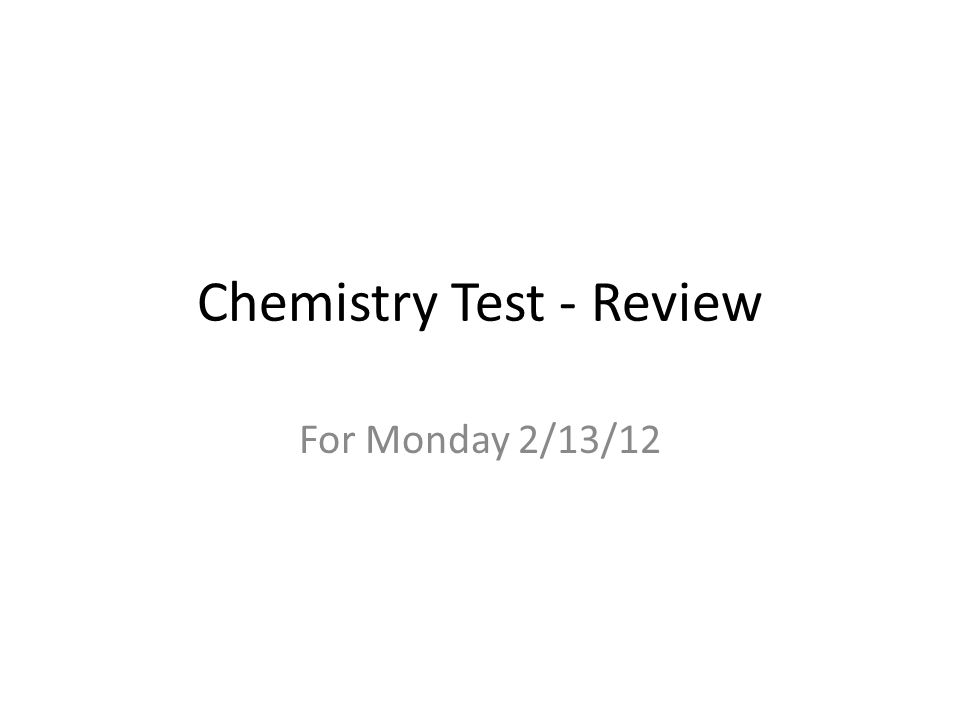 Chemistry Test - Review For Monday 2/13/12
