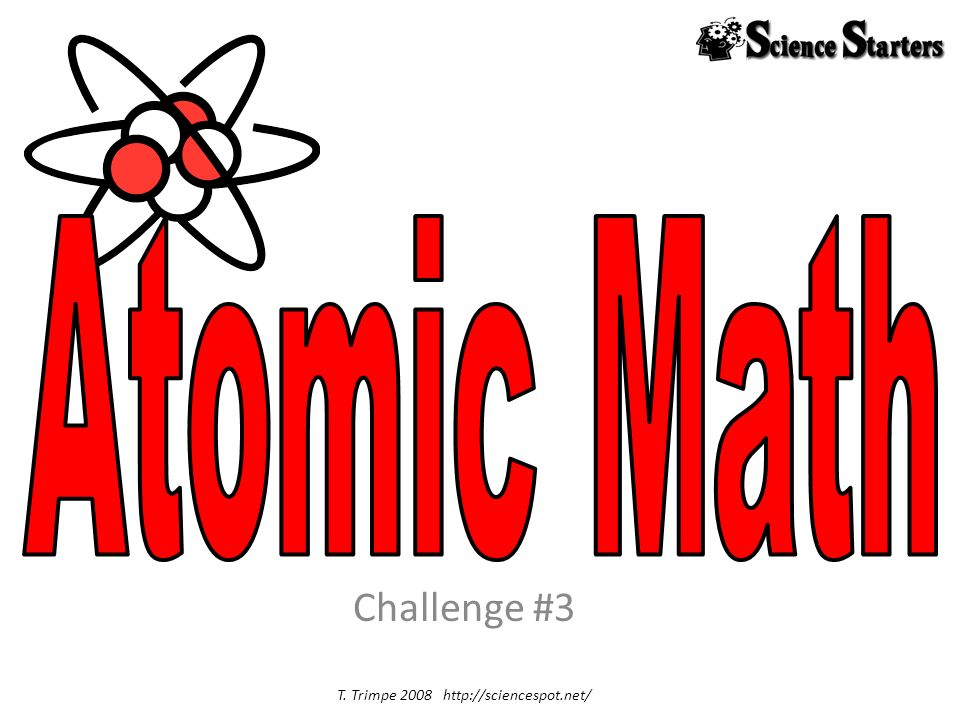 Challenge #3 T. Trimpe 2008 http://sciencespot.net/