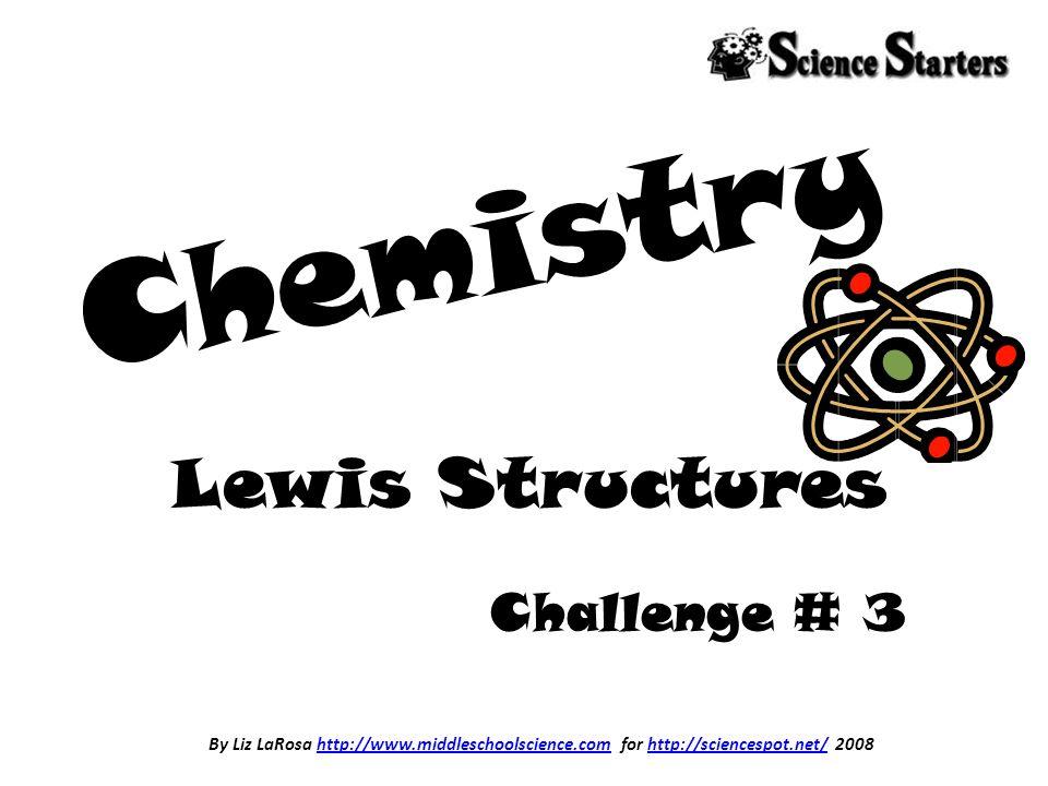 By Liz LaRosa http://www.middleschoolscience.com for http://sciencespot.net/ 2008http://www.middleschoolscience.comhttp://sciencespot.net/ Chemistry C