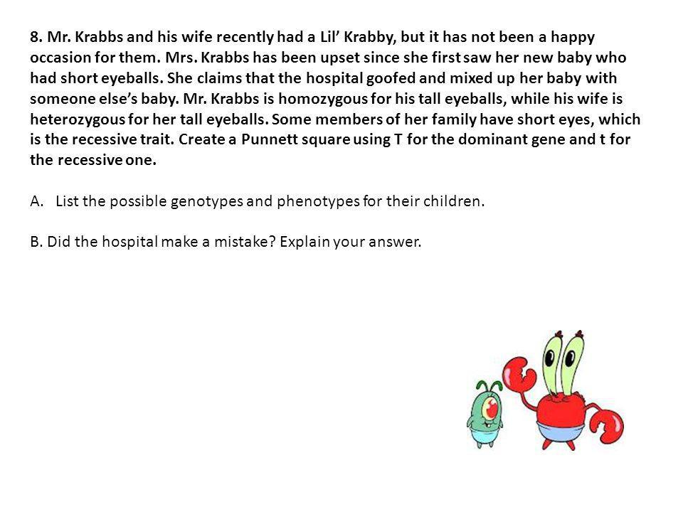 8. Mr. Krabbs and his wife recently had a Lil Krabby, but it has not been a happy occasion for them. Mrs. Krabbs has been upset since she first saw he