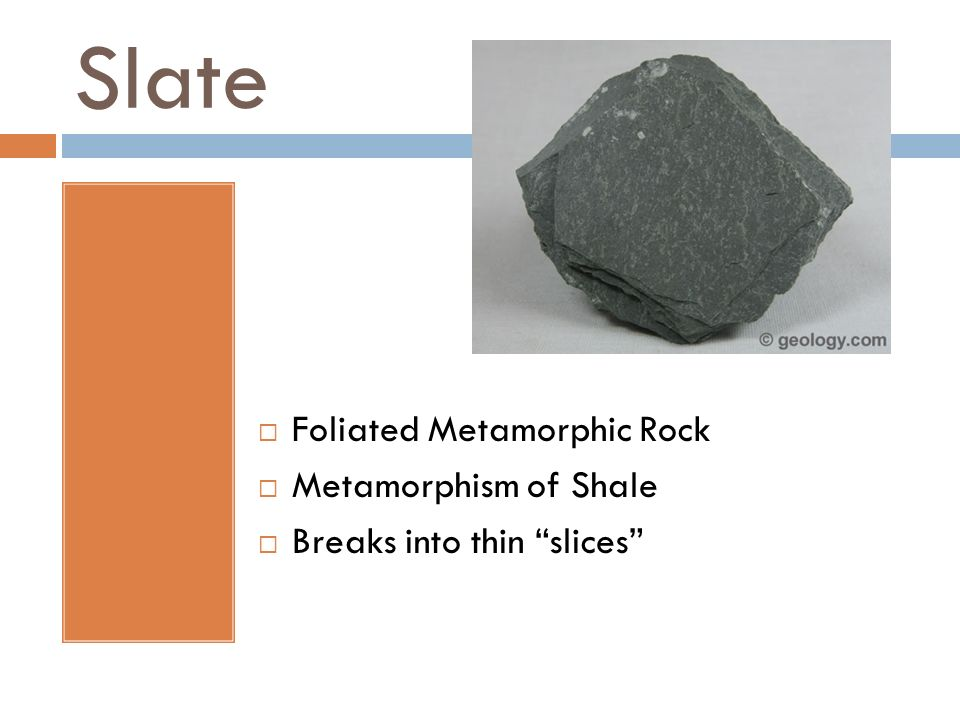 Slate Foliated Metamorphic Rock Metamorphism of Shale Breaks into thin slices