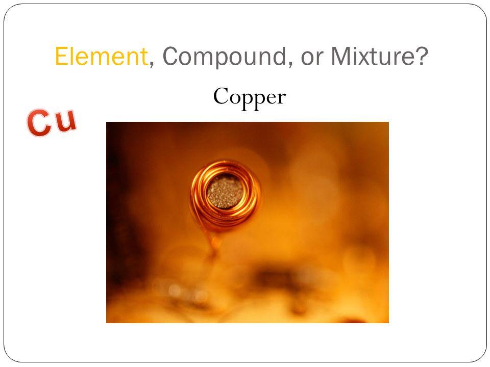 Element, Compound, or Mixture? Copper