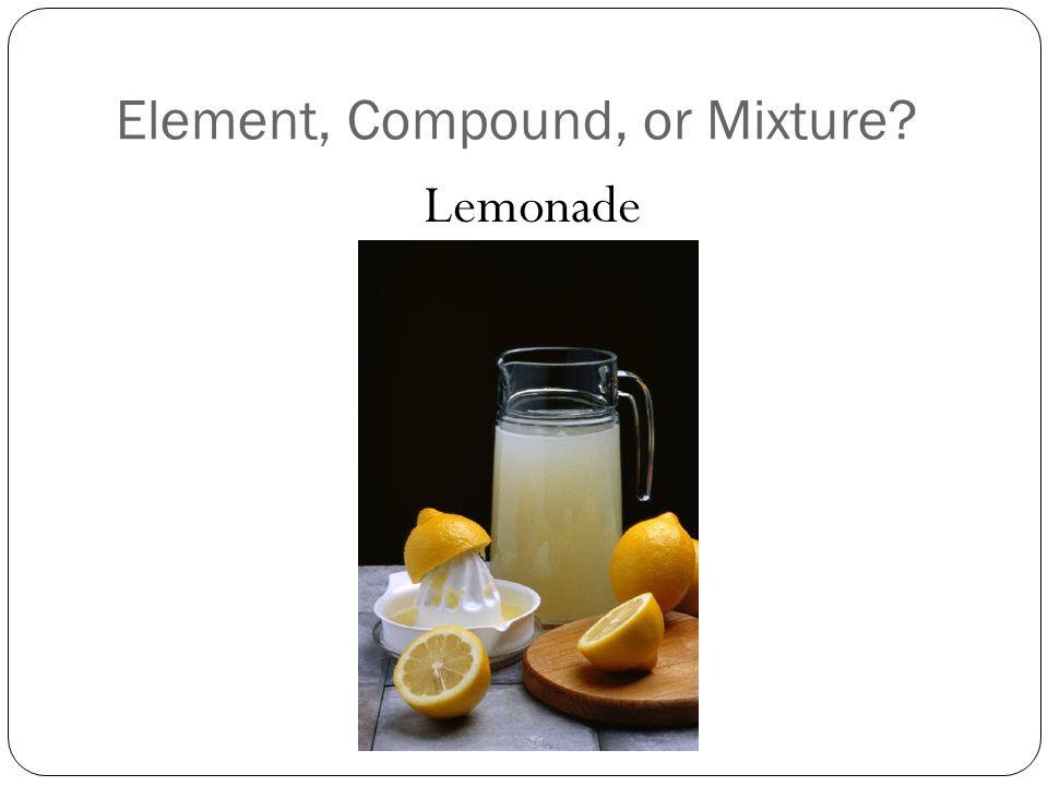 Element, Compound, or Mixture? Lemonade