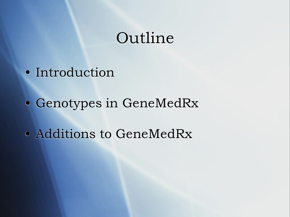 Outline Introduction Genotypes in GeneMedRx Additions to GeneMedRx Introduction Genotypes in GeneMedRx Additions to GeneMedRx
