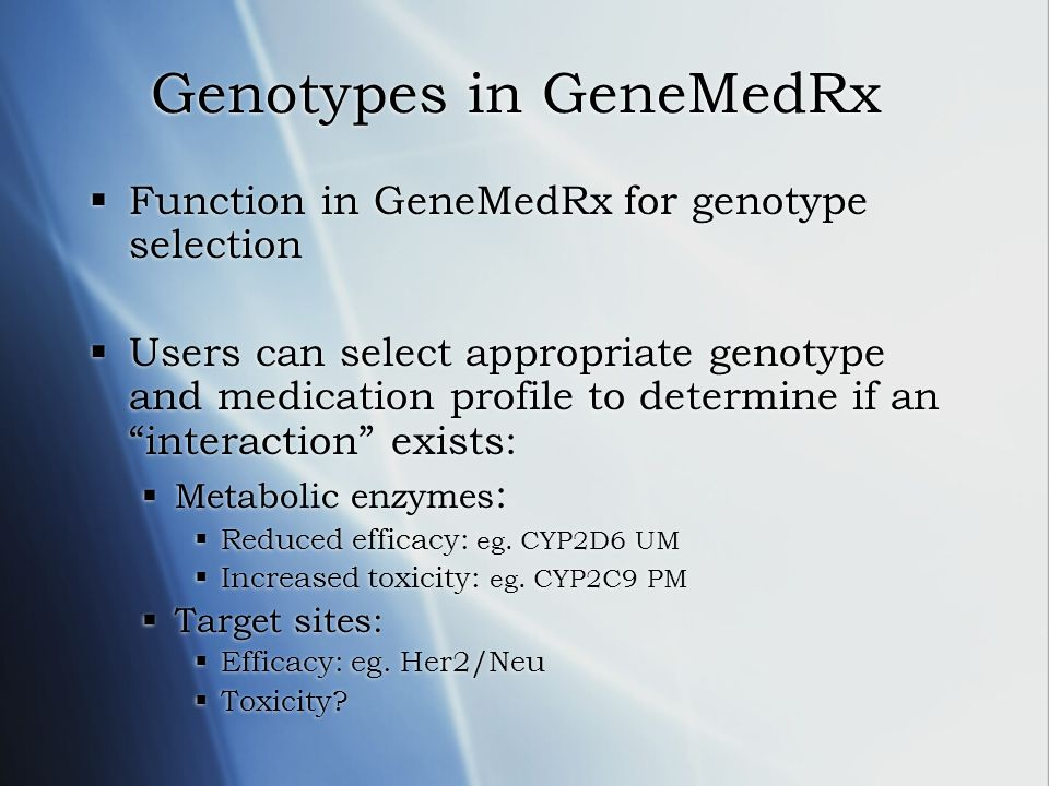 Genotypes in GeneMedRx Function in GeneMedRx for genotype selection Users can select appropriate genotype and medication profile to determine if an in