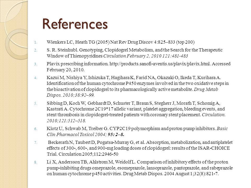 References 1. Wienkers LC, Heath TG (2005) Nat Rev Drug Discov 4:825–833 (top 200) 2. S. R. Steinhubl. Genotyping, Clopidogrel Metabolism, and the Sea