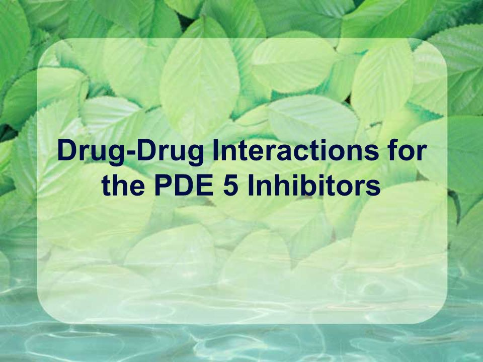Drug-Drug Interactions for the PDE 5 Inhibitors