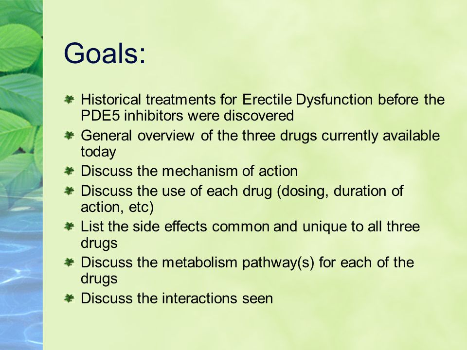 Goals: Historical treatments for Erectile Dysfunction before the PDE5 inhibitors were discovered General overview of the three drugs currently availab