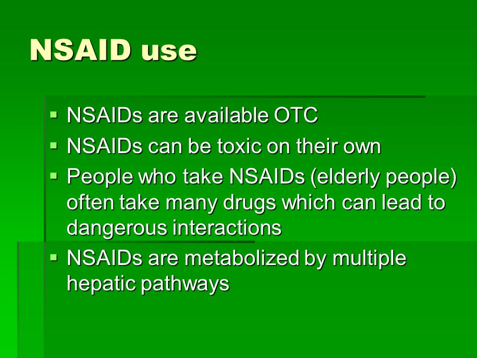 NSAID use NSAIDs are available OTC NSAIDs are available OTC NSAIDs can be toxic on their own NSAIDs can be toxic on their own People who take NSAIDs (