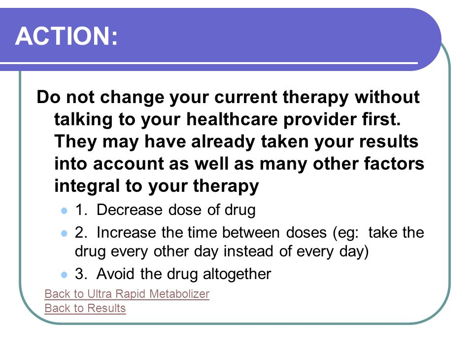 ACTION: Do not change your current therapy without talking to your healthcare provider first.