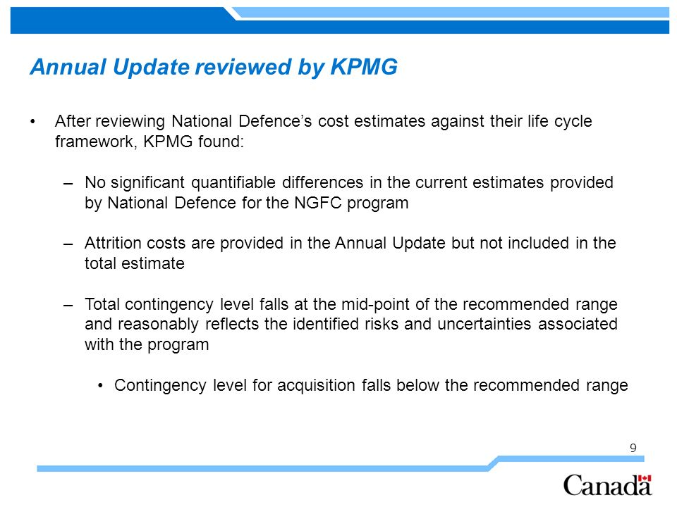 Annual Update reviewed by KPMG After reviewing National Defences cost estimates against their life cycle framework, KPMG found: –No significant quanti