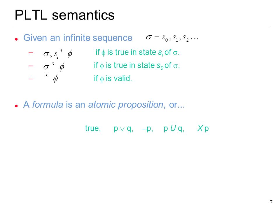 8 8 PLTL semantics... l Definition of satisfaction iff Derived operators...