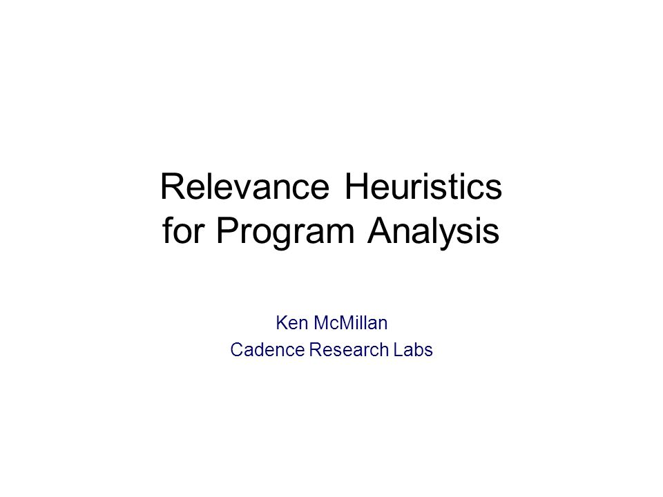 Relevance Heuristics for Program Analysis Ken McMillan Cadence Research Labs TexPoint fonts used in EMF: A A A A A