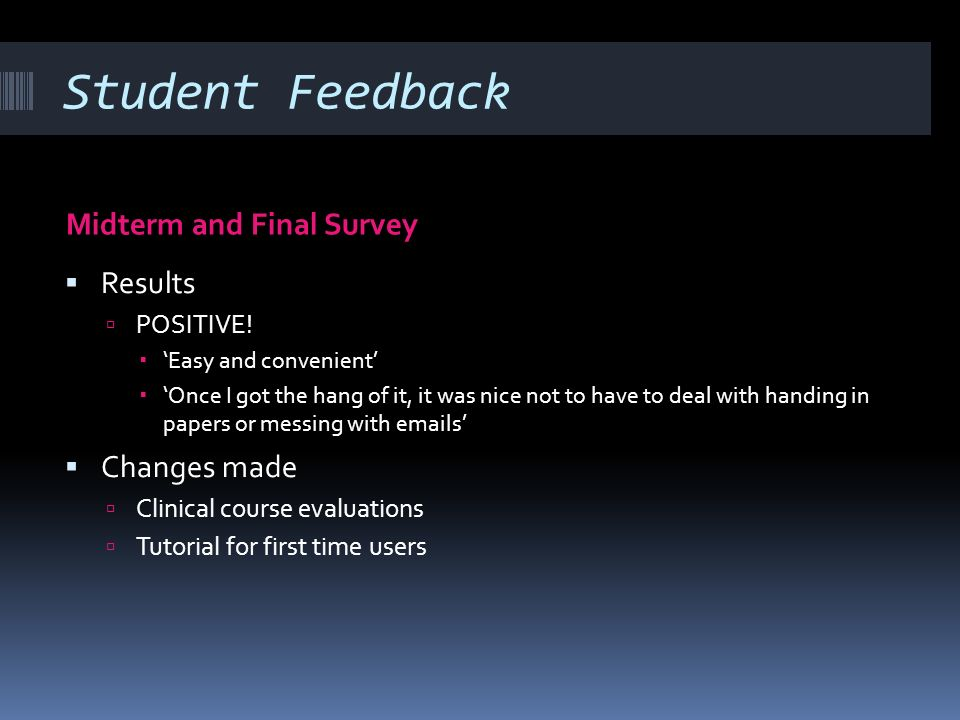 Student Feedback Midterm and Final Survey Results POSITIVE! Easy and convenient Once I got the hang of it, it was nice not to have to deal with handin