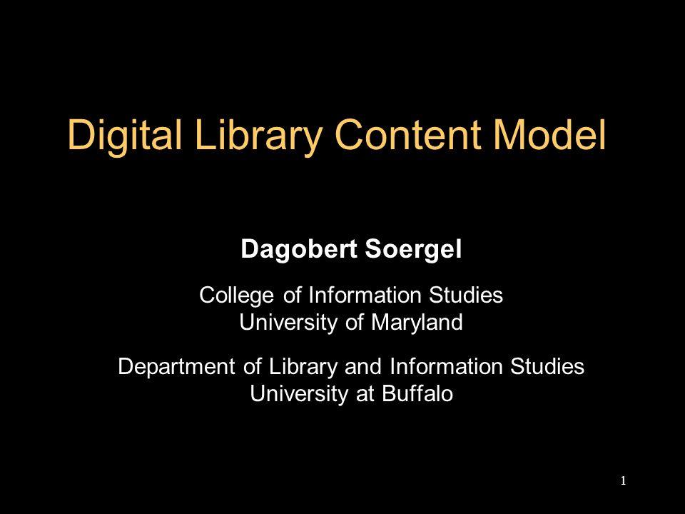 1 Digital Library Content Model Dagobert Soergel College of Information Studies University of Maryland Department of Library and Information Studies University at Buffalo