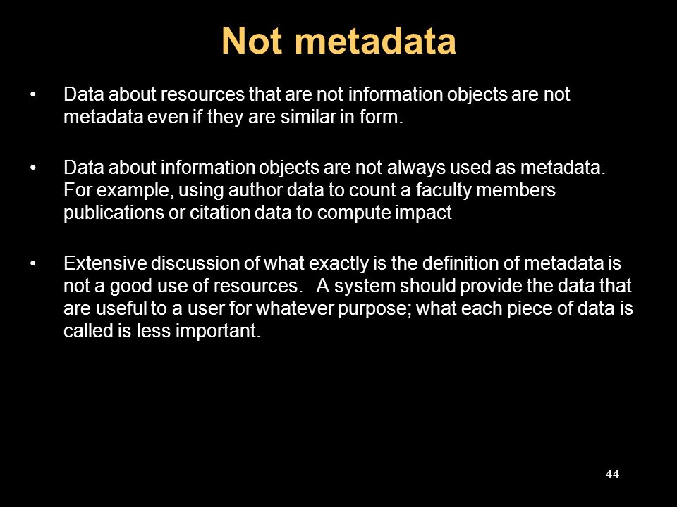 44 Not metadata Data about resources that are not information objects are not metadata even if they are similar in form.