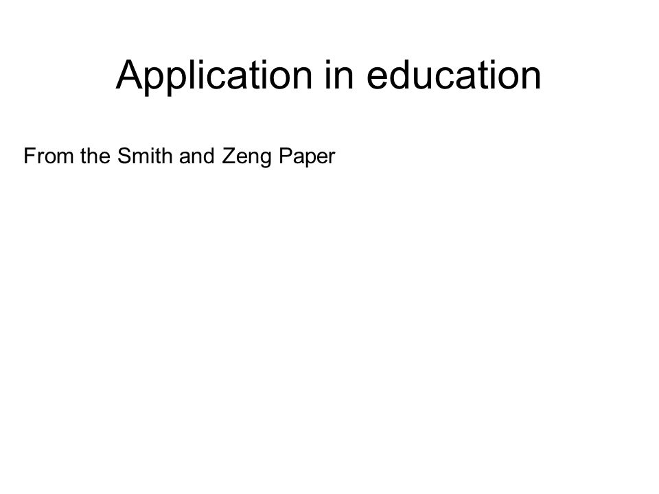 Application in education From the Smith and Zeng Paper